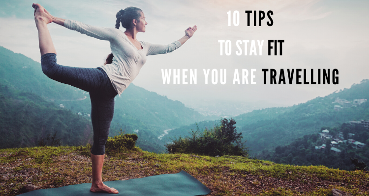 10 beautiful tips to stay fit when you are travelling