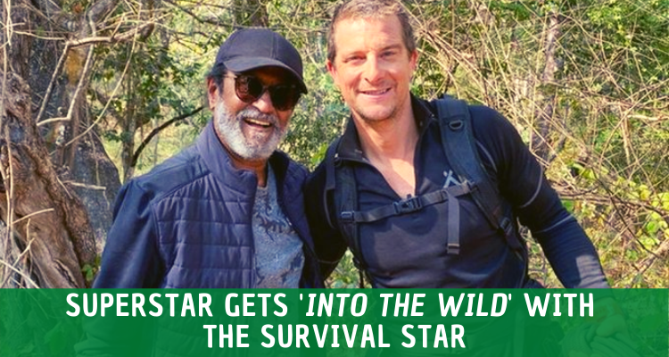Super Star Rajnikanth and Survival Star Bear Grylls