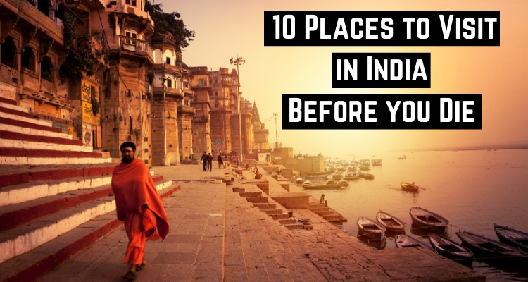 Places to Visit in India before you die