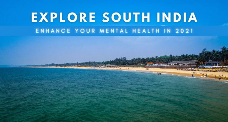 Explore South India in 2021 for improving your mental health
